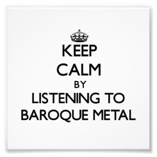 Keep calm by listening to BAROQUE METAL Photo Art