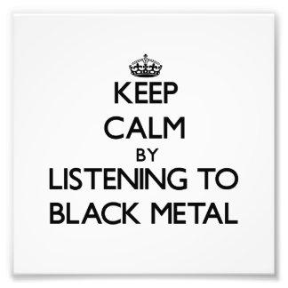 Keep calm by listening to BLACK METAL Photo Print