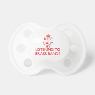 Keep calm by listening to BRASS BANDS Pacifier