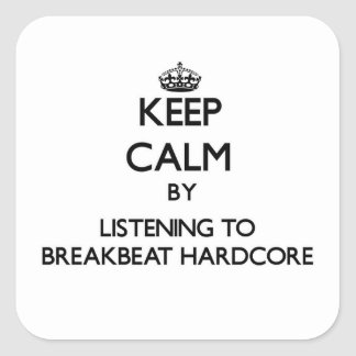 Keep calm by listening to BREAKBEAT HARDCORE Square Sticker