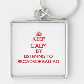 Keep calm by listening to BROADSIDE BALLAD Keychains