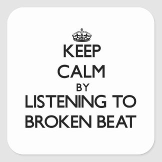 Keep calm by listening to BROKEN BEAT Stickers