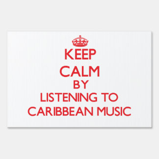Keep calm by listening to CARIBBEAN MUSIC Lawn Signs