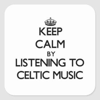 Keep calm by listening to CELTIC MUSIC Square Sticker