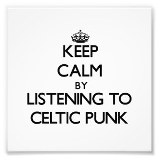 Keep calm by listening to CELTIC PUNK Art Photo