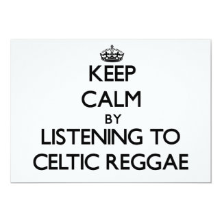 Keep calm by listening to CELTIC REGGAE 5x7 Paper Invitation Card
