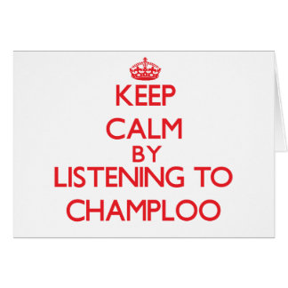 Keep calm by listening to CHAMPLOO Greeting Card