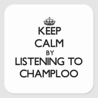 Keep calm by listening to CHAMPLOO Square Sticker