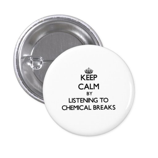 Keep calm by listening to CHEMICAL BREAKS Pin