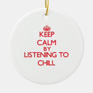 Keep calm by listening to CHILL Christmas Tree Ornament