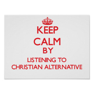 Keep calm by listening to CHRISTIAN ALTERNATIVE Print