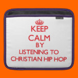 Keep calm by listening to CHRISTIAN HIP HOP Sleeve For iPads