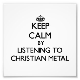Keep calm by listening to CHRISTIAN METAL Photo Print
