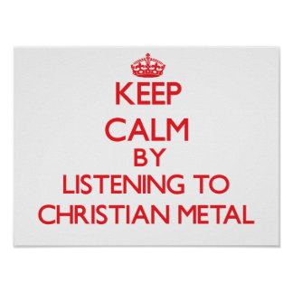 Keep calm by listening to CHRISTIAN METAL Posters