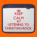Keep calm by listening to CHRISTIAN ROCK Sleeves For iPads