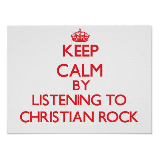 Keep calm by listening to CHRISTIAN ROCK Posters