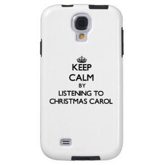 Keep calm by listening to CHRISTMAS CAROL Galaxy S4 Case