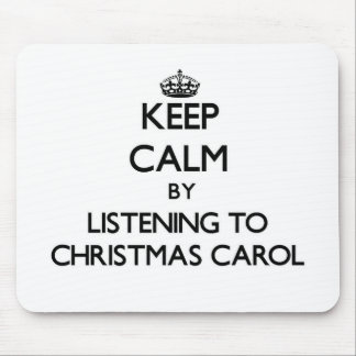 Keep calm by listening to CHRISTMAS CAROL Mouse Pad
