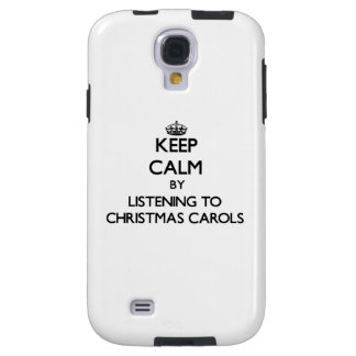 Keep calm by listening to CHRISTMAS CAROLS Galaxy S4 Case