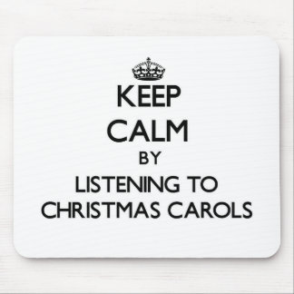 Keep calm by listening to CHRISTMAS CAROLS Mouse Pad