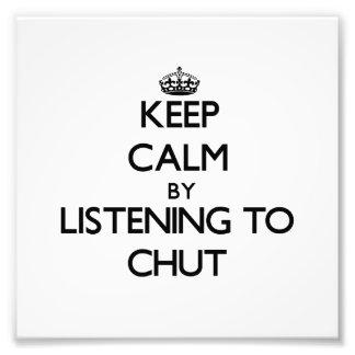 Keep calm by listening to CHUT Photo Print