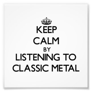 Keep calm by listening to CLASSIC METAL Photographic Print