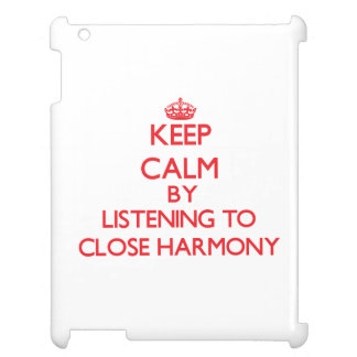 Keep calm by listening to CLOSE HARMONY iPad Covers