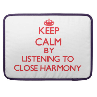 Keep calm by listening to CLOSE HARMONY Sleeve For MacBook Pro