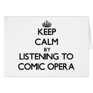 Keep calm by listening to COMIC OPERA Stationery Note Card