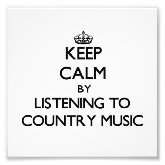 Keep calm by listening to COUNTRY MUSIC Photo Print