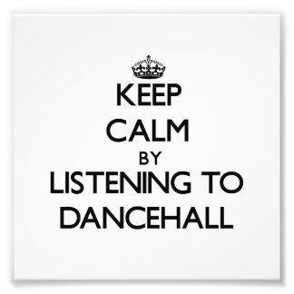 Keep calm by listening to DANCEHALL Photo Print