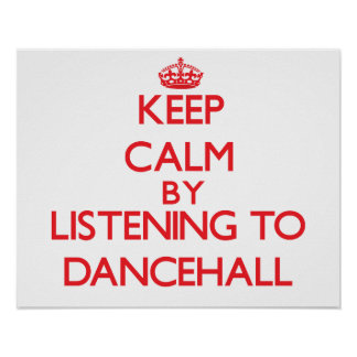 Keep calm by listening to DANCEHALL Poster