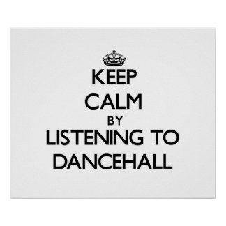 Keep calm by listening to DANCEHALL Posters