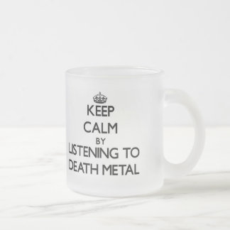 Keep calm by listening to DEATH METAL 10 Oz Frosted Glass Coffee Mug