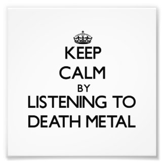 Keep calm by listening to DEATH METAL Photographic Print