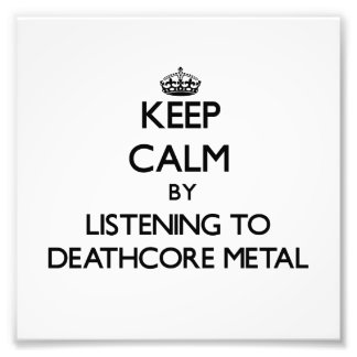 Keep calm by listening to DEATHCORE METAL Photo