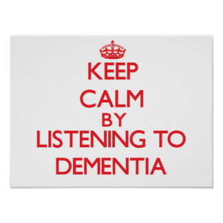 Keep calm by listening to DEMENTIA Poster