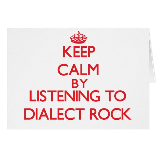 Keep calm by listening to DIALECT ROCK Greeting Cards