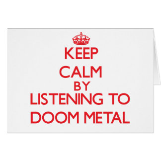 Keep calm by listening to DOOM METAL Greeting Card