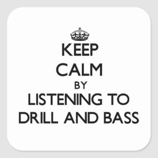 Keep calm by listening to DRILL AND BASS Square Stickers
