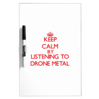 Keep calm by listening to DRONE METAL Dry-Erase Whiteboard