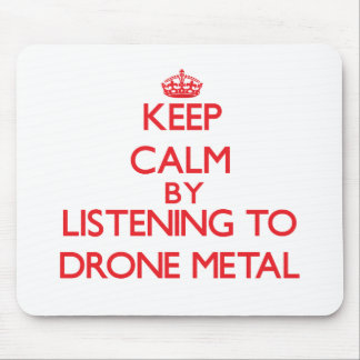 Keep calm by listening to DRONE METAL Mouse Pads