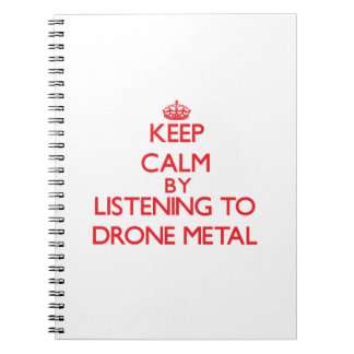 Keep calm by listening to DRONE METAL Note Book