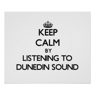 Keep calm by listening to DUNEDIN SOUND Poster