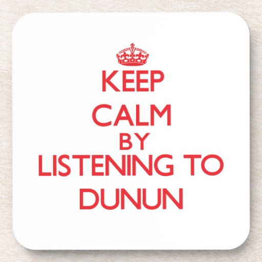 Keep calm by listening to DUNUN Coasters
