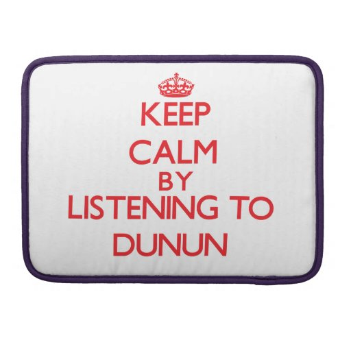 Keep calm by listening to DUNUN MacBook Pro Sleeves