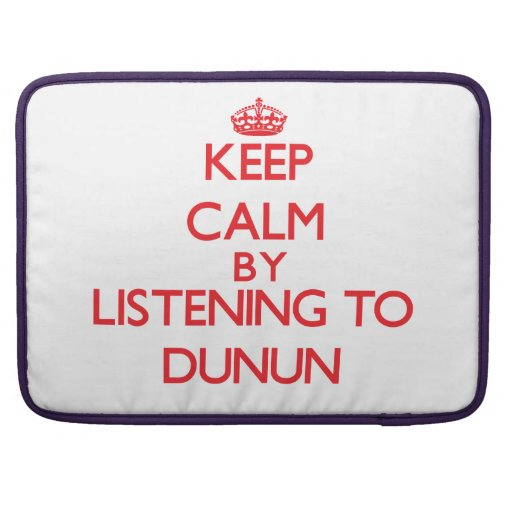 Keep calm by listening to DUNUN MacBook Pro Sleeve