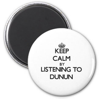 Keep calm by listening to DUNUN Fridge Magnet
