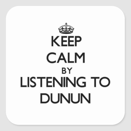 Keep calm by listening to DUNUN Square Stickers