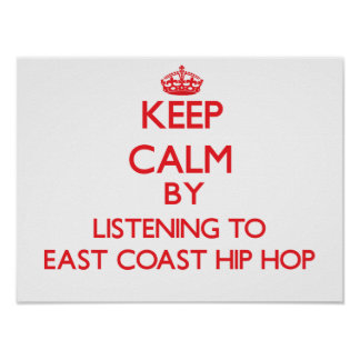 Keep calm by listening to EAST COAST HIP HOP Posters